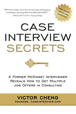 Case Interview Secrets By Cheng, Victor