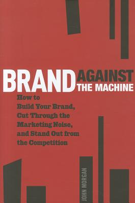 Brand Against the Machine By Morgan, John